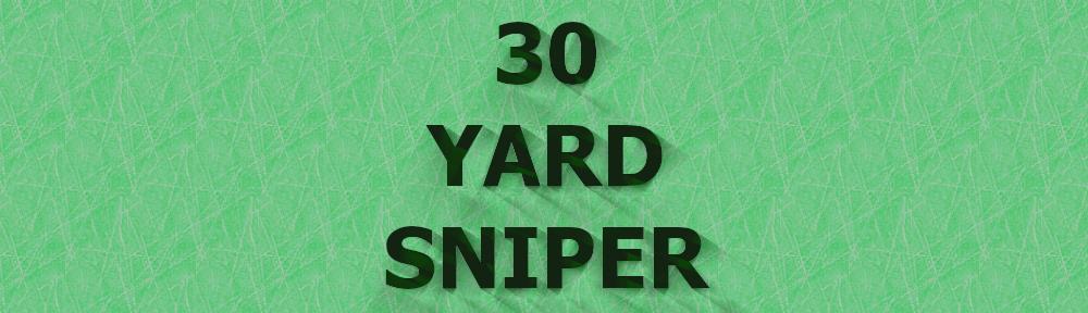 30 Yard Sniper